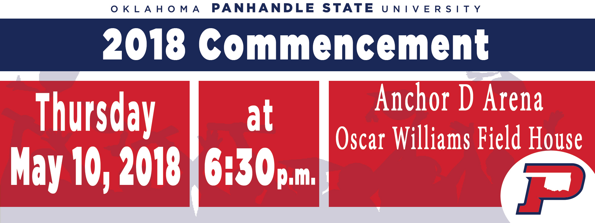 2018 Commencement: Thursday May 10, 2018 at 6:30 p.m. in Anchor D Arena Oscar Williams Field House