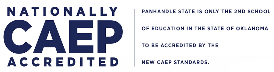 Nationally CAEP Accredited - Panhandle State is only the 2nd school in Oklahoma to be accredited by the new CAEP standards.